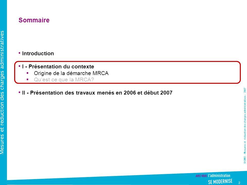 DGME – Mesures et réduction des charges administratives - 2007 Mesures et réduction des charges administratives 2 Sommaire Introduction I - Présentation du contexte Origine de la démarche MRCA Quest ce que la MRCA.