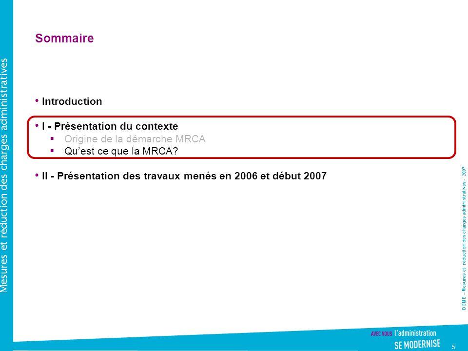 DGME – Mesures et réduction des charges administratives - 2007 Mesures et réduction des charges administratives 5 Sommaire Introduction I - Présentation du contexte Origine de la démarche MRCA Quest ce que la MRCA.