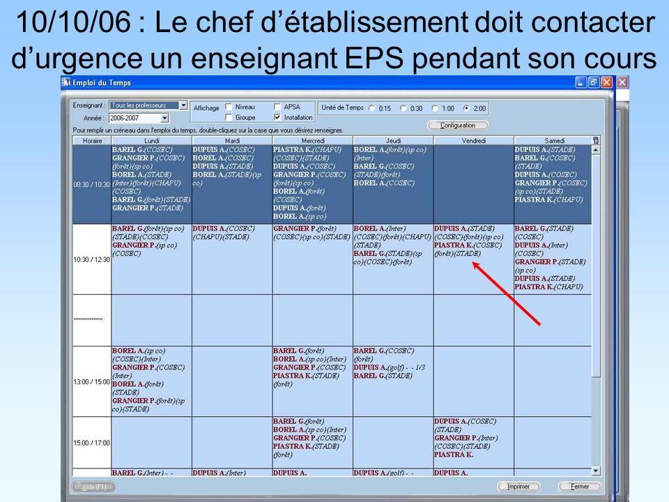 10/10/06 : Le chef détablissement doit contacter durgence un enseignant EPS pendant son cours