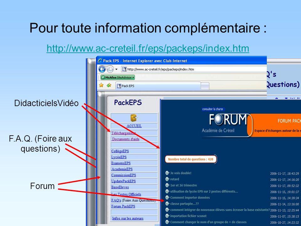 F.A.Q. (Foire aux questions) DidacticielsVidéo Pour toute information complémentaire : http://www.ac-creteil.fr/eps/packeps/index.htm Forum