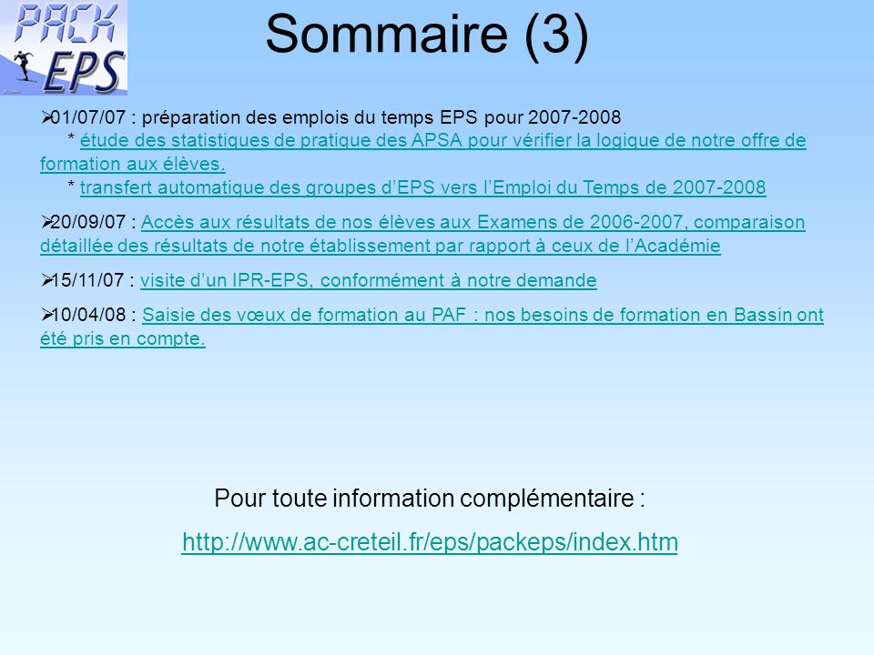 Sommaire (3) 01/07/07 : préparation des emplois du temps EPS pour 2007-2008 * étude des statistiques de pratique des APSA pour vérifier la logique de