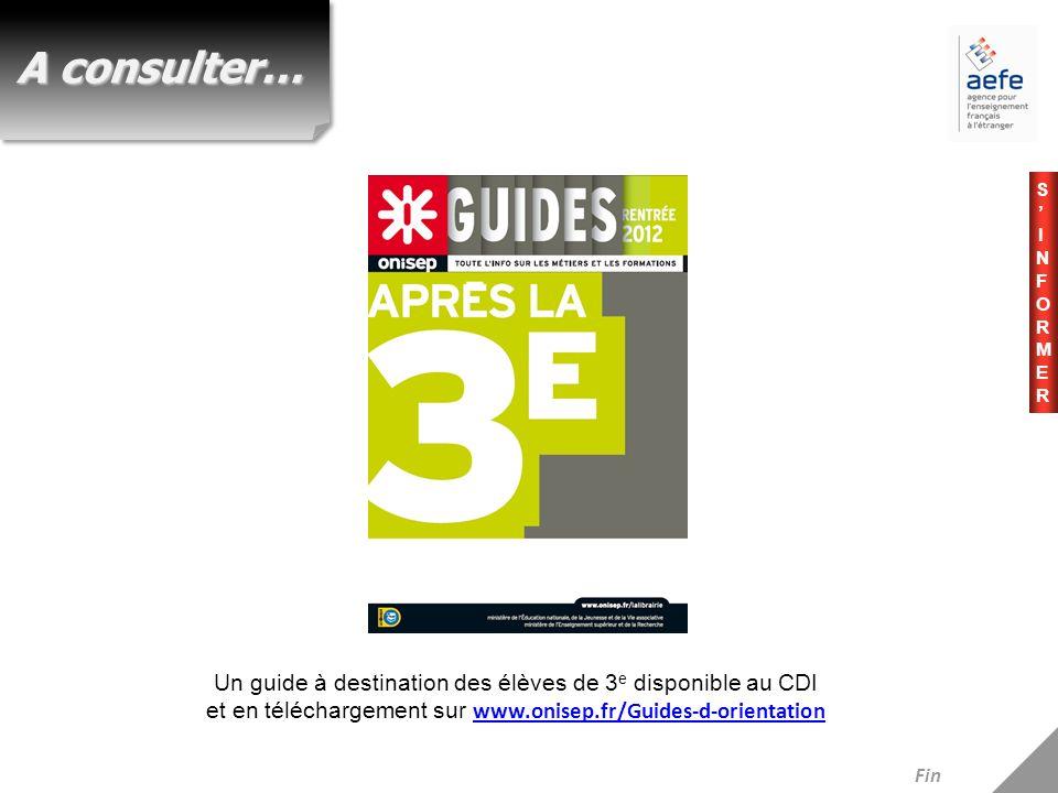 Un guide à destination des élèves de 3 e disponible au CDI et en téléchargement sur www.onisep.fr/Guides-d-orientation www.onisep.fr/Guides-d-orientation A consulter… Fin S I N F O R M E R