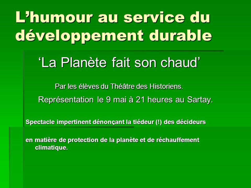 Lhumour au service du développement durable La Planète fait son chaud Par les élèves du Théâtre des Historiens. Par les élèves du Théâtre des Historie