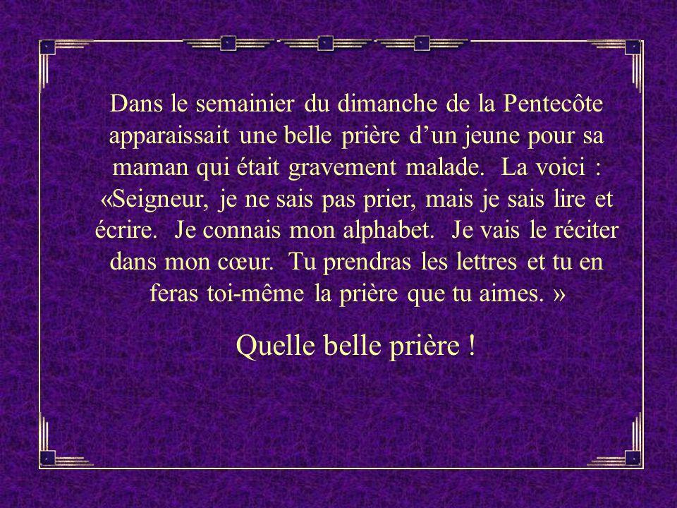 Dans le semainier du dimanche de la Pentecôte apparaissait une belle prière dun jeune pour sa maman qui était gravement malade.