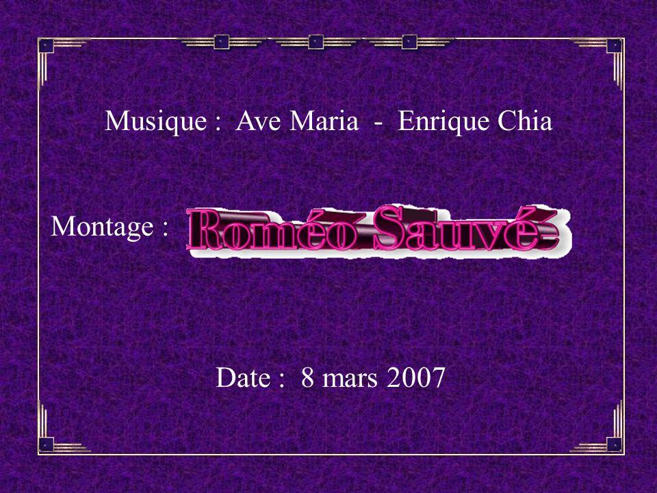 Musique : Ave Maria - Enrique Chia Montage : Date : 8 mars 2007