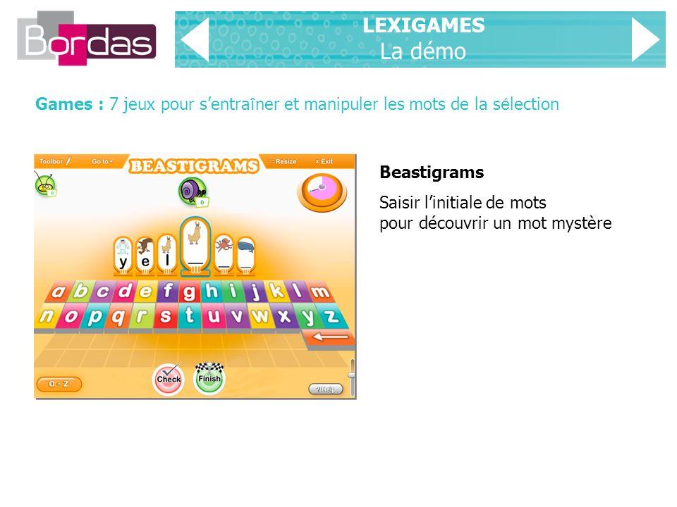 LEXIGAMES La démo Games : 7 jeux pour sentra î ner et manipuler les mots de la s é lection Beastigrams Saisir linitiale de mots pour découvrir un mot mystère