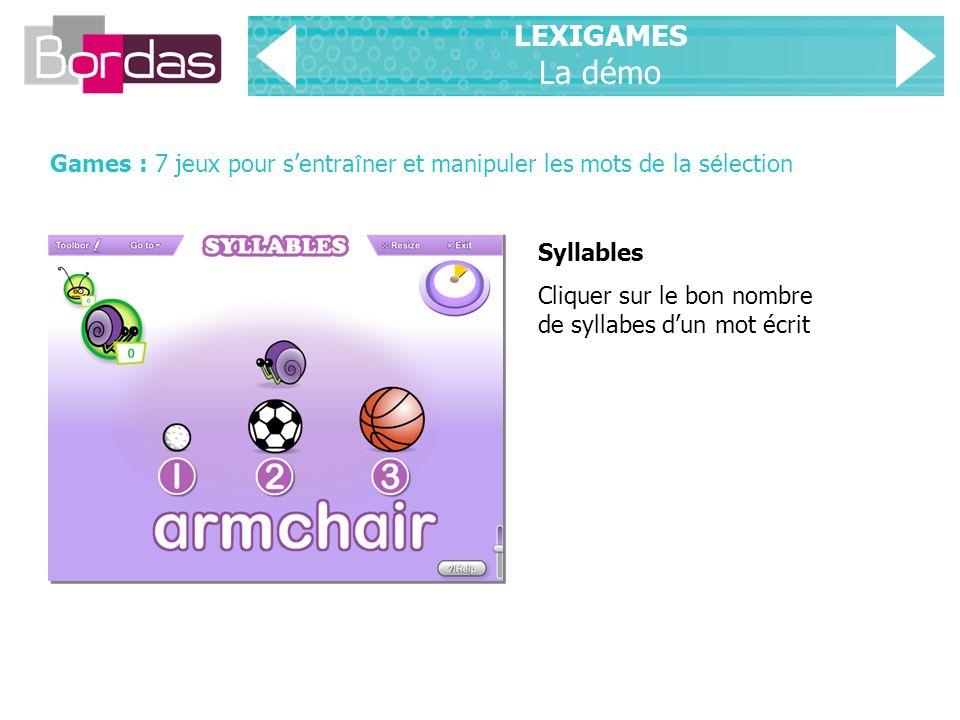 LEXIGAMES La démo Games : 7 jeux pour sentra î ner et manipuler les mots de la s é lection Syllables Cliquer sur le bon nombre de syllabes dun mot écrit
