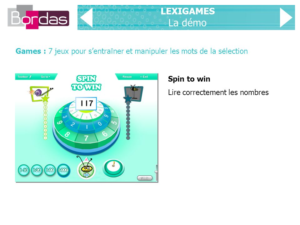 LEXIGAMES La démo Games : 7 jeux pour sentra î ner et manipuler les mots de la s é lection Spin to win Lire correctement les nombres