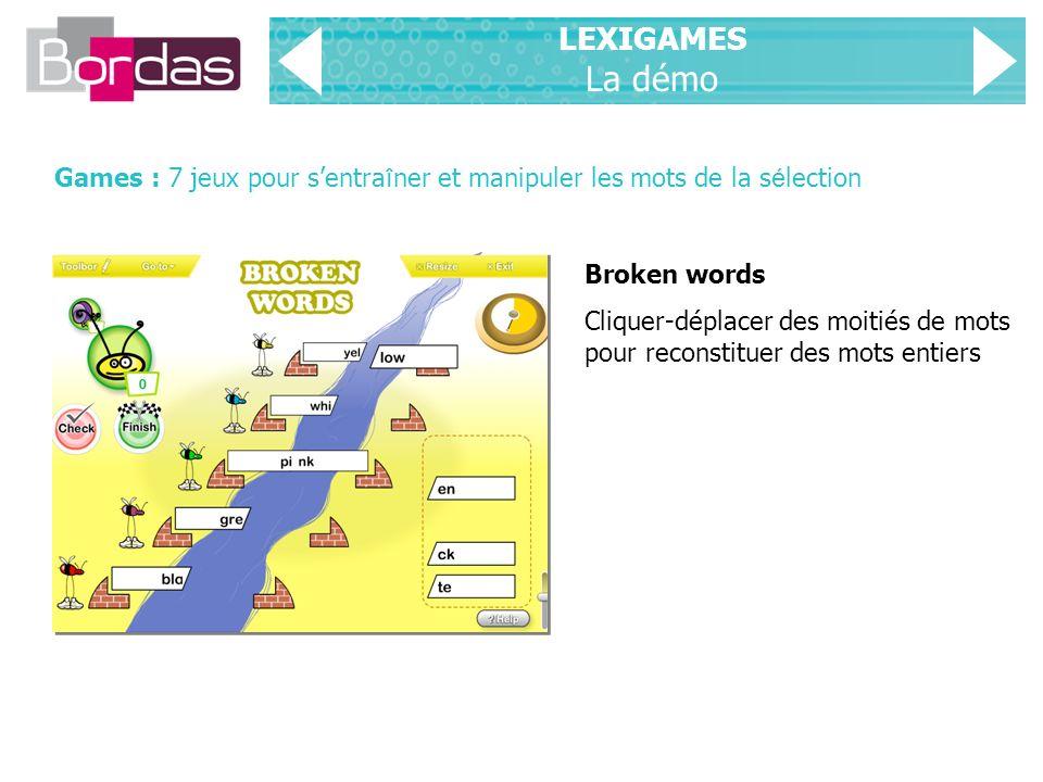 LEXIGAMES La démo Games : 7 jeux pour sentra î ner et manipuler les mots de la s é lection Broken words Cliquer-déplacer des moitiés de mots pour reconstituer des mots entiers