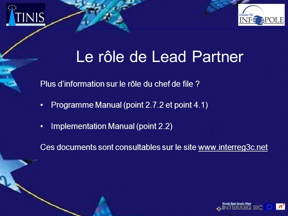 Le rôle de Lead Partner Plus dinformation sur le rôle du chef de file ? Programme Manual (point 2.7.2 et point 4.1) Implementation Manual (point 2.2)