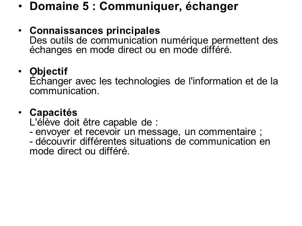 Domaine 5 : Communiquer, échanger Connaissances principales Des outils de communication numérique permettent des échanges en mode direct ou en mode di