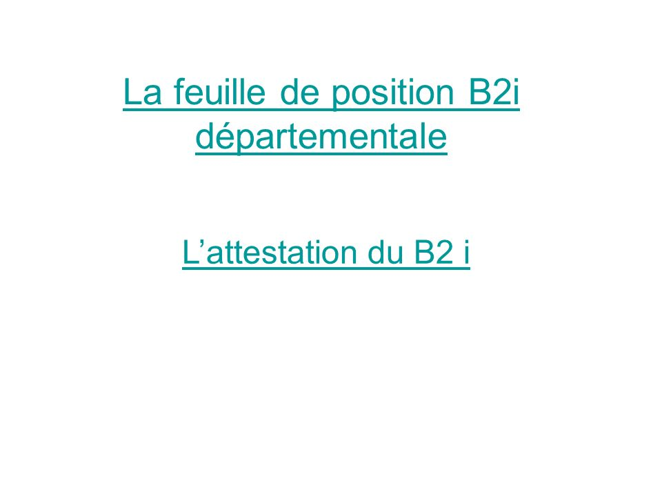 La feuille de position B2i départementale Lattestation du B2 i