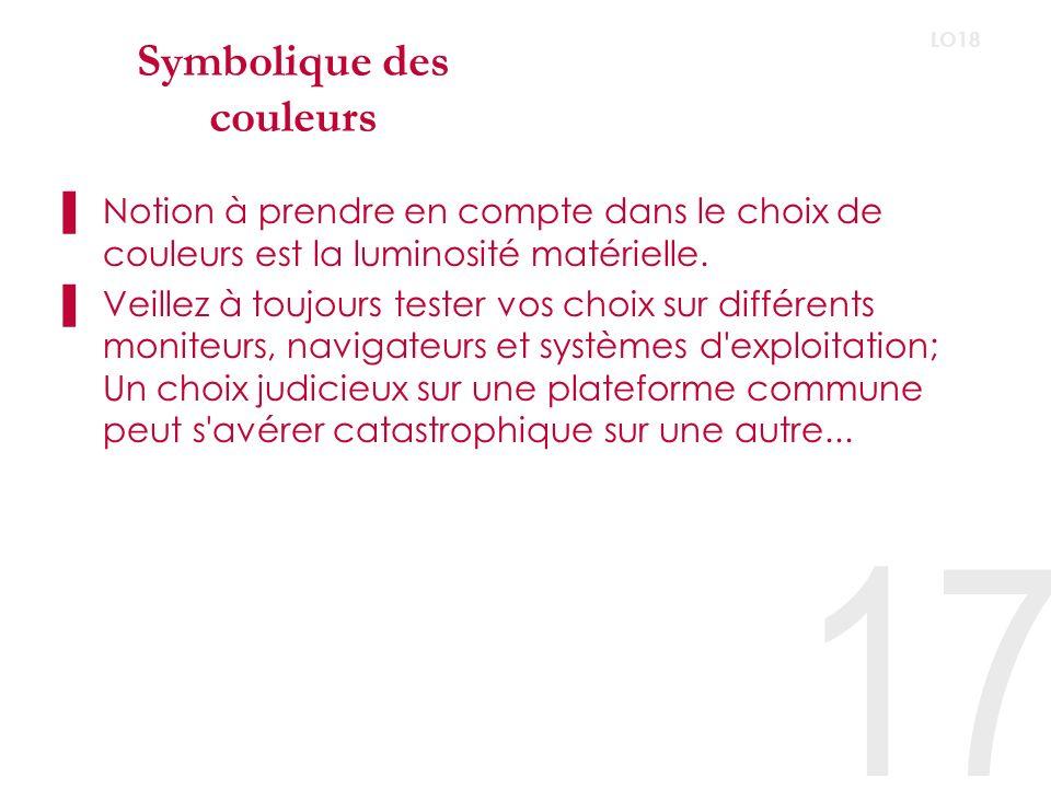 17 LO18 Symbolique des couleurs Notion à prendre en compte dans le choix de couleurs est la luminosité matérielle.