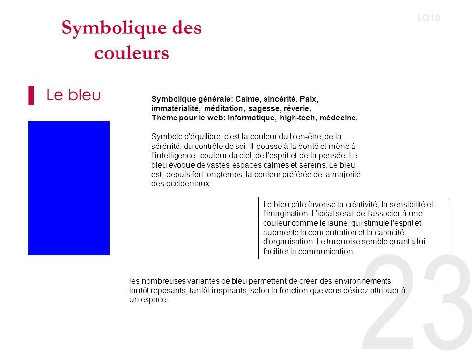 23 LO18 Symbolique des couleurs Le bleu Symbolique générale: Calme, sincèrité.