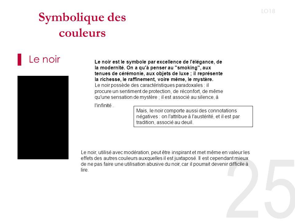 25 LO18 Symbolique des couleurs Le noir Le noir est le symbole par excellence de l élégance, de la modernité.
