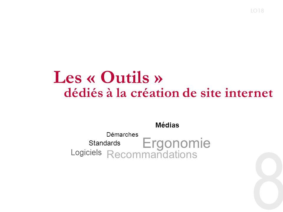 8 LO18 Les « Outils » dédiés à la création de site internet Médias Logiciels Démarches Recommandations Standards Ergonomie