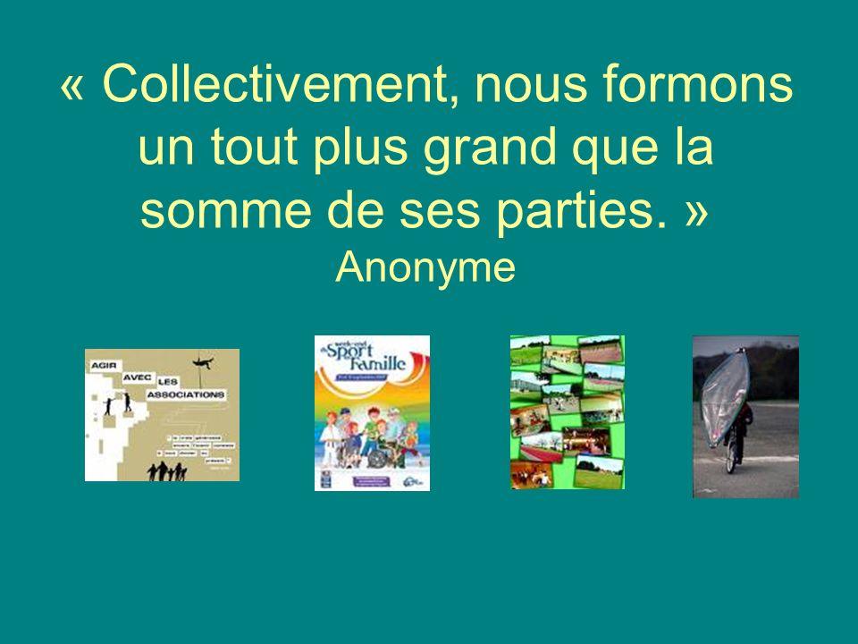 « Collectivement, nous formons un tout plus grand que la somme de ses parties. » Anonyme