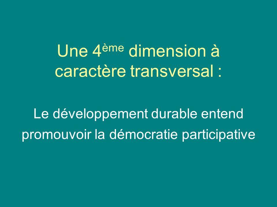 Une 4 ème dimension à caractère transversal : Le développement durable entend promouvoir la démocratie participative