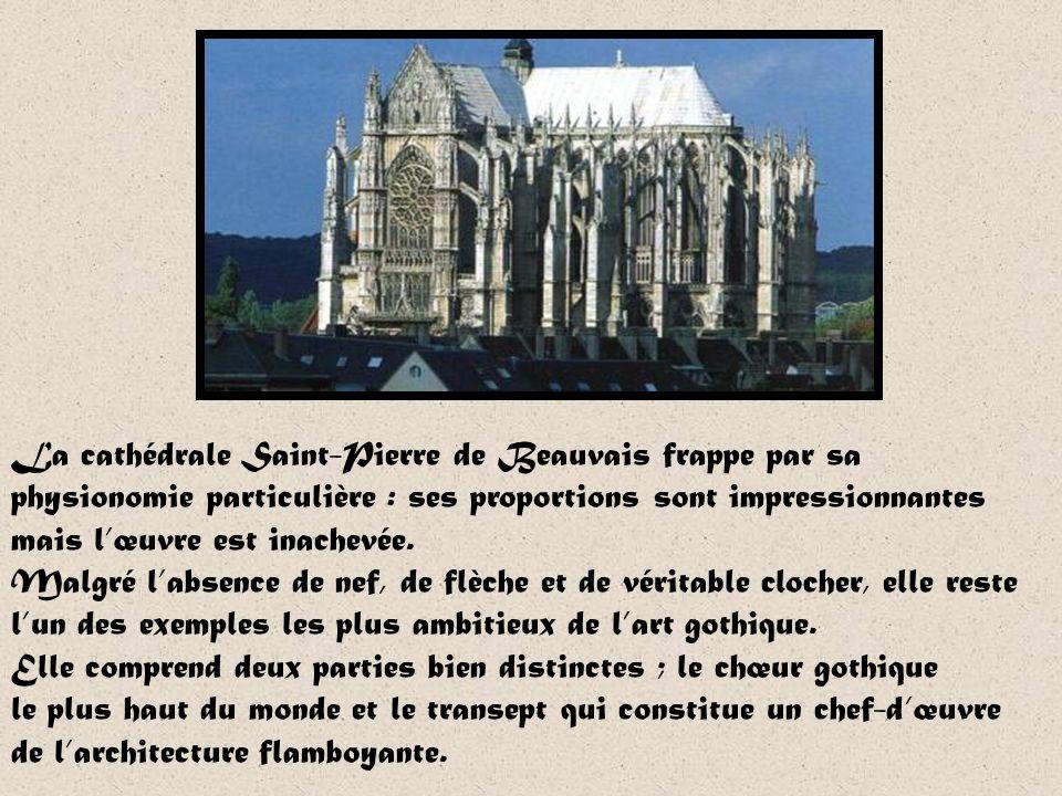 Saint-Pierre de Beauvais En 1225, lancienne cathédrale, nommée aujourdhui « la basse œuvre » est ravagée par un incendie. Plutôt que de reconstruire,