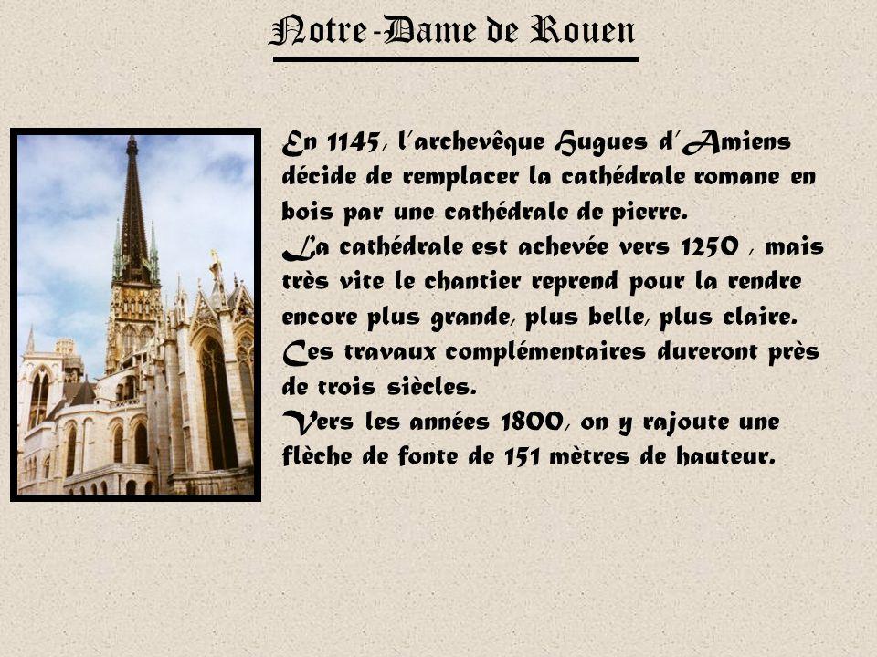 Notre-Dame de Rouen En 1145, larchevêque Hugues dAmiens décide de remplacer la cathédrale romane en bois par une cathédrale de pierre.