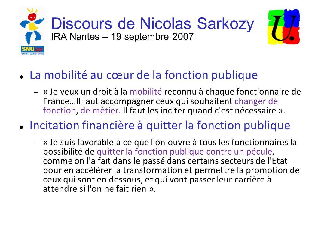 Discours de Nicolas Sarkozy IRA Nantes – 19 septembre 2007 La mobilité au cœur de la fonction publique « Je veux un droit à la mobilité reconnu à chaque fonctionnaire de France…Il faut accompagner ceux qui souhaitent changer de fonction, de métier.