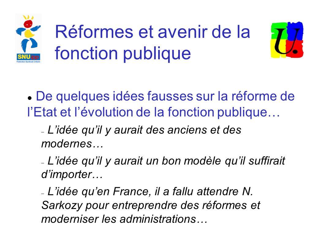 Réformes et avenir de la fonction publique « La réforme de l Etat supposera que chacun d entre nous accepte qu il y ait moins de service, moins de personnel, moins d Etat sur son territoire » F.