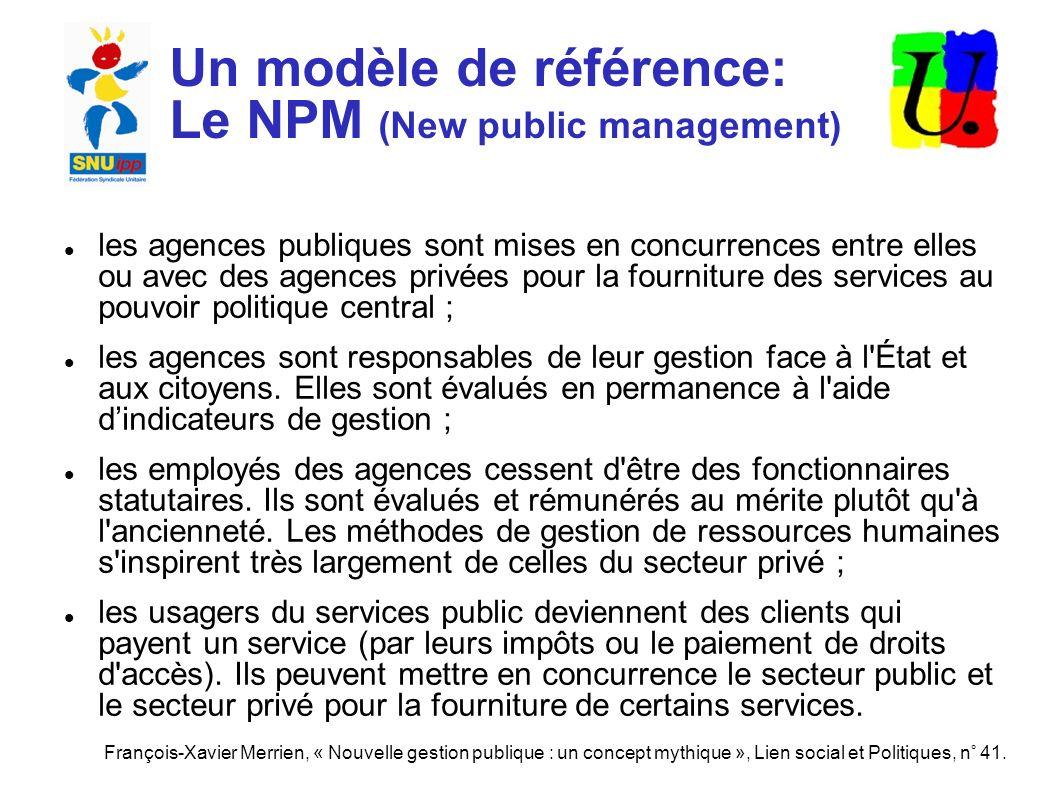 Un modèle de référence: Le NPM (New public management) les agences publiques sont mises en concurrences entre elles ou avec des agences privées pour la fourniture des services au pouvoir politique central ; les agences sont responsables de leur gestion face à l État et aux citoyens.
