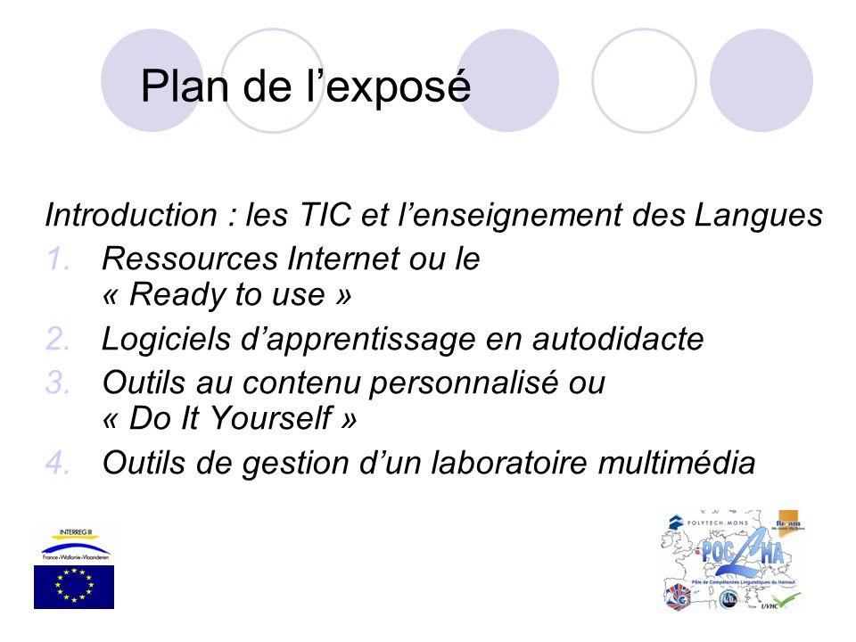Plan de lexposé Introduction : les TIC et lenseignement des Langues 1.Ressources Internet ou le « Ready to use » 2.Logiciels dapprentissage en autodid