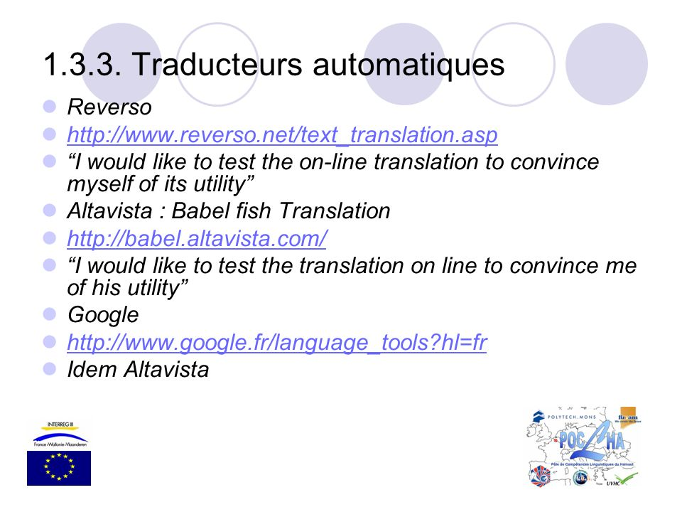 Reverso http://www.reverso.net/text_translation.asp I would like to test the on-line translation to convince myself of its utility Altavista : Babel f