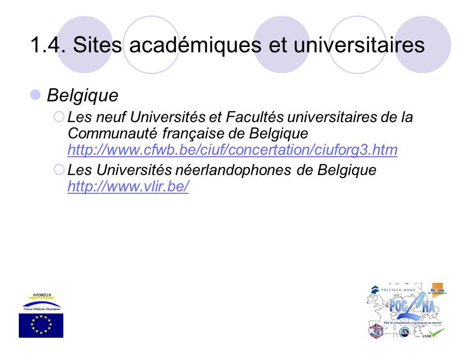 Belgique Les neuf Universités et Facultés universitaires de la Communauté française de Belgique http://www.cfwb.be/ciuf/concertation/ciuforg3.htm http