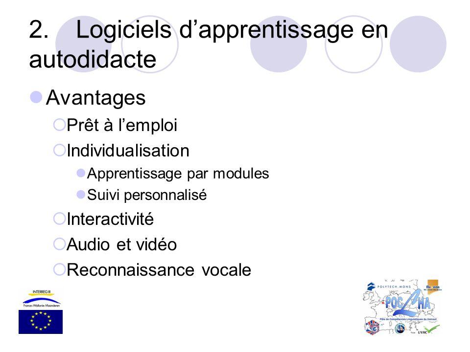 2.Logiciels dapprentissage en autodidacte Avantages Prêt à lemploi Individualisation Apprentissage par modules Suivi personnalisé Interactivité Audio