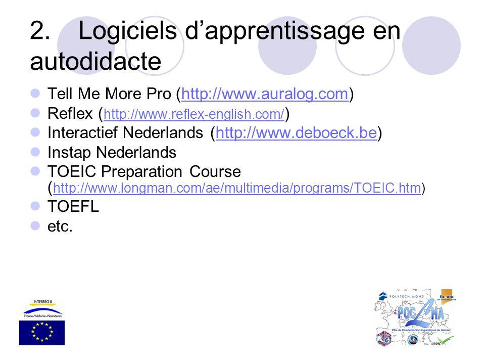 2.Logiciels dapprentissage en autodidacte Tell Me More Pro (http://www.auralog.com)http://www.auralog.com Reflex ( http://www.reflex-english.com/ ) ht