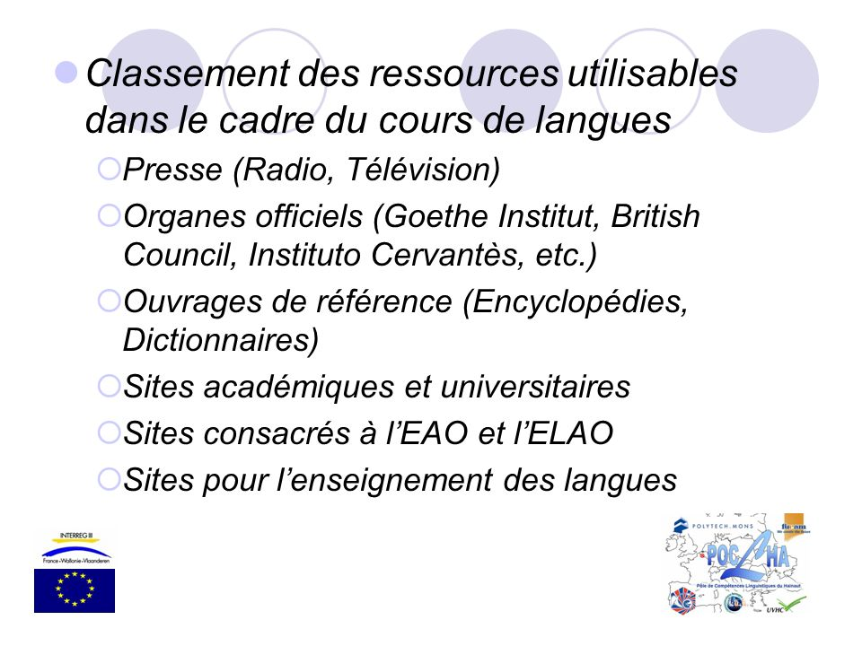 Presse (Radio, Télévision) Organes officiels (Goethe Institut, British Council, Instituto Cervantès, etc.) Ouvrages de référence (Encyclopédies, Dicti