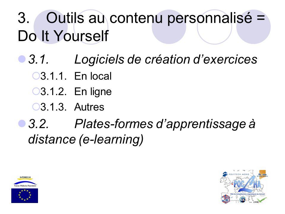 3.Outils au contenu personnalisé = Do It Yourself 3.1.Logiciels de création dexercices 3.1.1.En local 3.1.2.En ligne 3.1.3.Autres 3.2.Plates-formes da