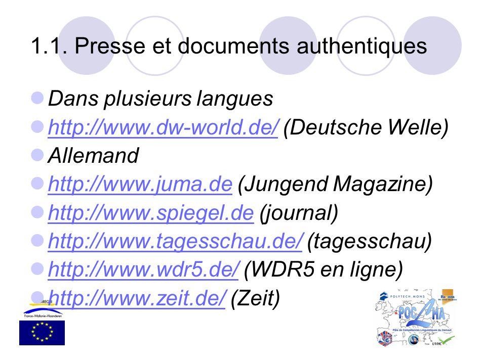 Dans plusieurs langues http://www.dw-world.de/ (Deutsche Welle) http://www.dw-world.de/ Allemand http://www.juma.de (Jungend Magazine) http://www.juma