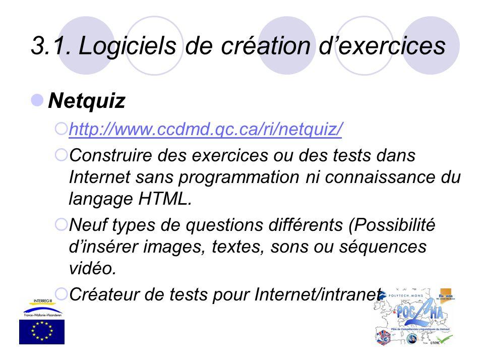 3.1.Logiciels de création dexercices Netquiz http://www.ccdmd.qc.ca/ri/netquiz/ Construire des exercices ou des tests dans Internet sans programmation