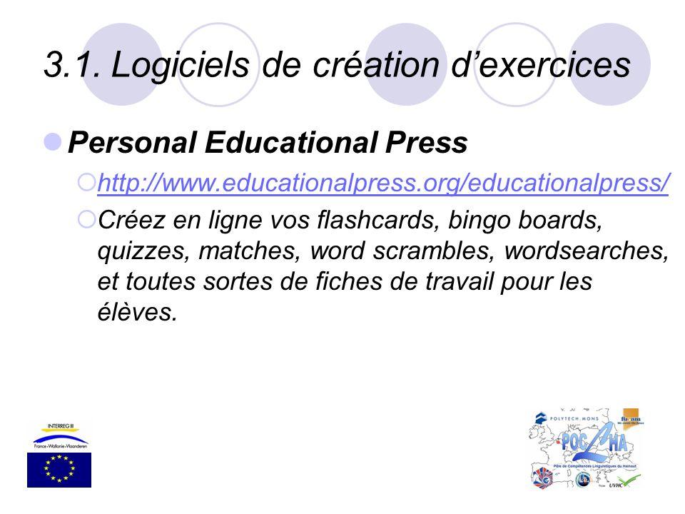 3.1.Logiciels de création dexercices Personal Educational Press http://www.educationalpress.org/educationalpress/ Créez en ligne vos flashcards, bingo