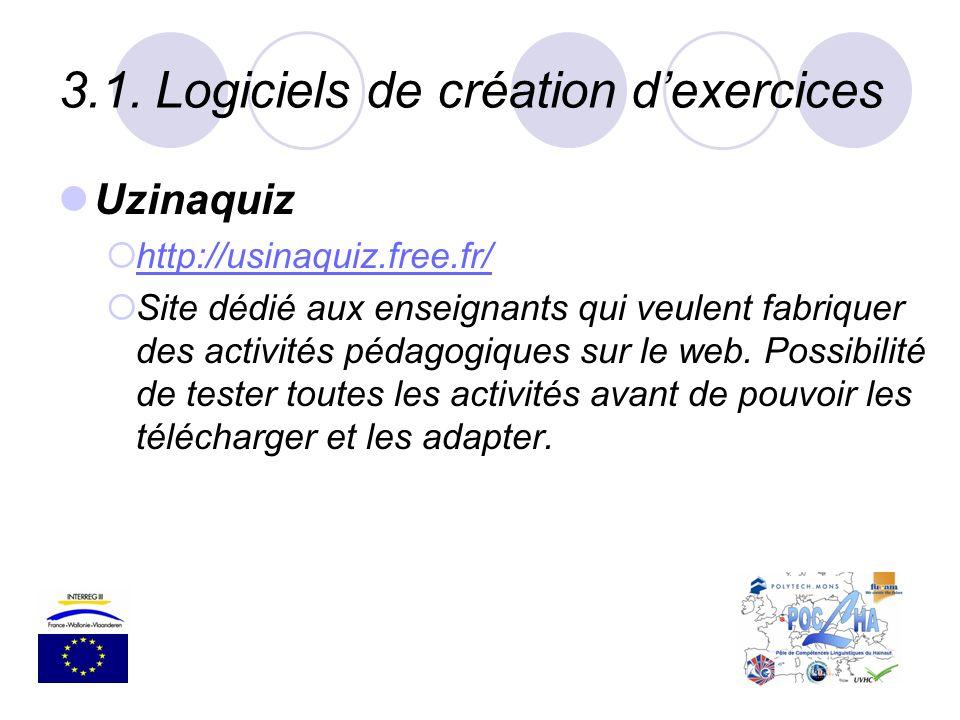 3.1.Logiciels de création dexercices Uzinaquiz http://usinaquiz.free.fr/ Site dédié aux enseignants qui veulent fabriquer des activités pédagogiques s