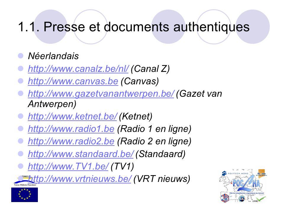 Néerlandais http://www.canalz.be/nl/ (Canal Z) http://www.canalz.be/nl/ http://www.canvas.be (Canvas) http://www.canvas.be http://www.gazetvanantwerpe