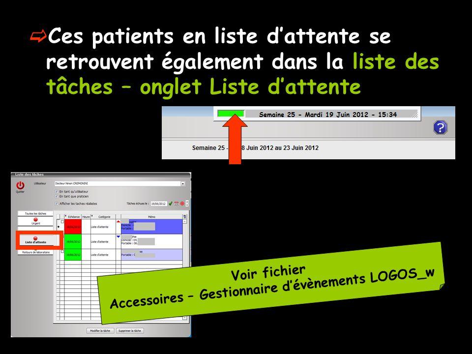 Ces patients en liste dattente se retrouvent également dans la liste des tâches – onglet Liste dattente Voir fichier Accessoires – Gestionnaire dévènements LOGOS_w