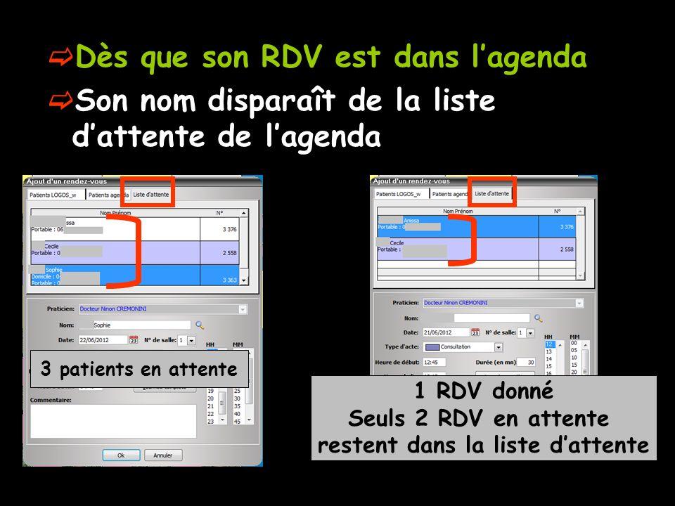 Dès que son RDV est dans lagenda Son nom disparaît de la liste dattente de lagenda 3 patients en attente 1 RDV donné Seuls 2 RDV en attente restent dans la liste dattente