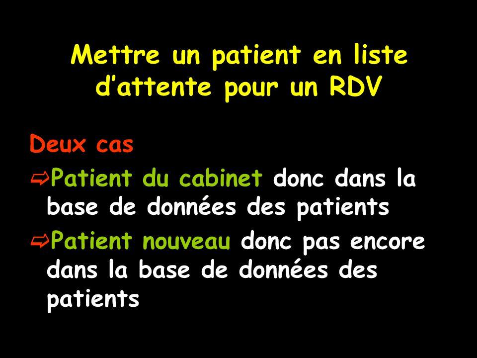 Mettre un patient en liste dattente pour un RDV Deux cas Patient du cabinet donc dans la base de données des patients Patient nouveau donc pas encore dans la base de données des patients
