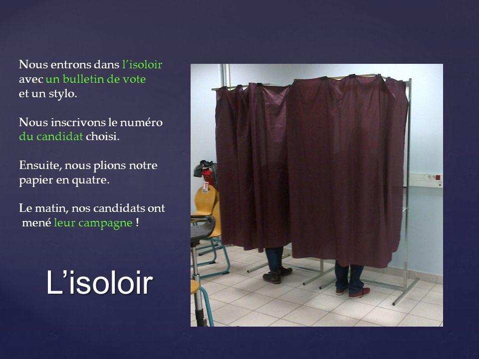 Lisoloir Nous entrons dans lisoloir avec un bulletin de vote et un stylo. Nous inscrivons le numéro du candidat choisi. Ensuite, nous plions notre pap