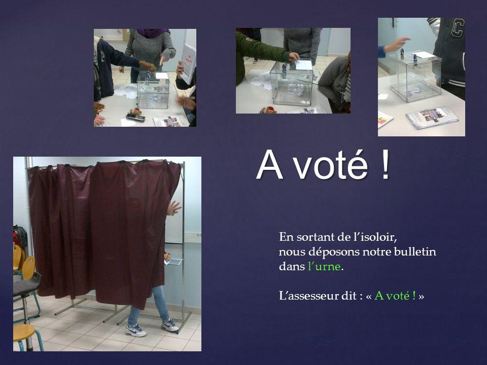 A voté ! En sortant de lisoloir, nous déposons notre bulletin dans lurne. Lassesseur dit : « A voté ! »