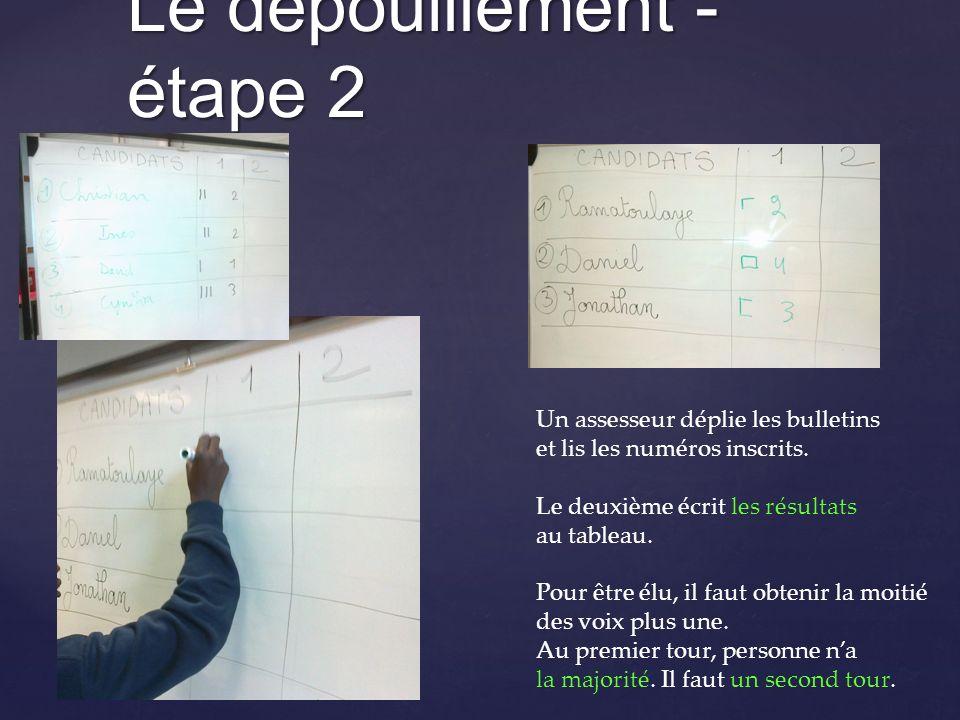 Le dépouillement - étape 2 Un assesseur déplie les bulletins et lis les numéros inscrits. Le deuxième écrit les résultats au tableau. Pour être élu, i