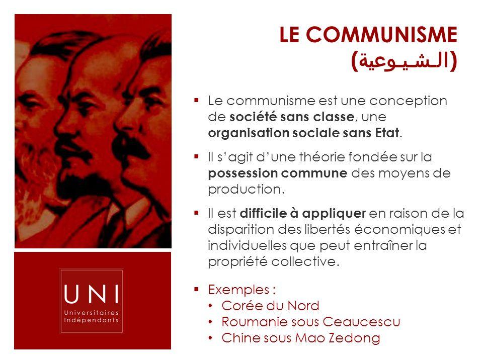 LE COMMUNISME ( الـشـيـوعية ) Le communisme est une conception de société sans classe, une organisation sociale sans Etat. Il sagit dune théorie fondé