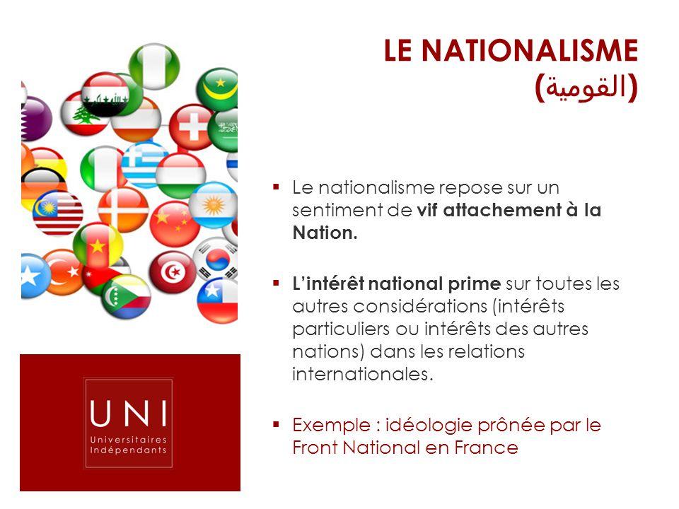 Le nationalisme repose sur un sentiment de vif attachement à la Nation. Lintérêt national prime sur toutes les autres considérations (intérêts particu