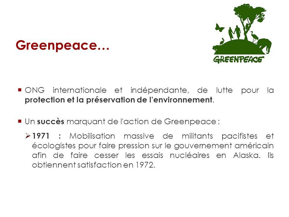 Greenpeace… ONG internationale et indépendante, de lutte pour la protection et la préservation de l'environnement. Un succès marquant de l'action de G