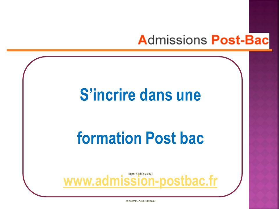 Sincrire dans une formation Post bac portail national unique www.admission-postbac.fr SAIO CRETEIL - PARIS - VERSAILLES
