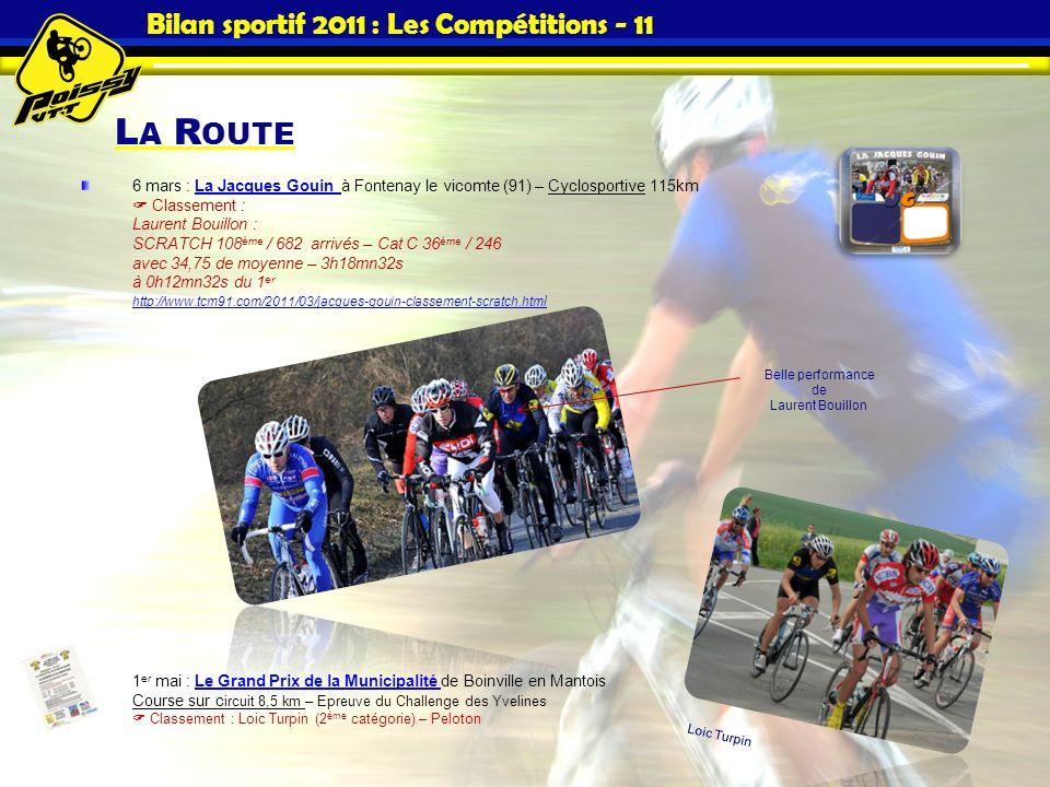L A R OUTE Bilan sportif 2011 : Les Compétitions - 11 6 mars : La Jacques Gouin à Fontenay le vicomte (91) – Cyclosportive 115km Classement : Laurent